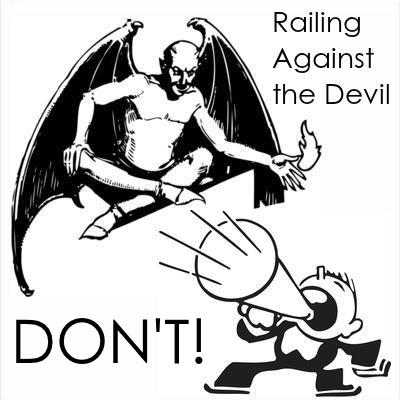 RAILING AGAINST THE DEVIL: Scripture says Don't do it.